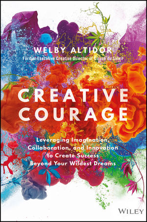 Creative Courage: Leveraging Imagination, Collaboration, and Innovation to Create Success Beyond Your Wildest Dreams (1119347645) cover image