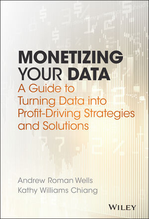 Monetizing Your Data: A Guide to Turning Data into Profit-Driving Strategies and Solutions