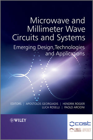 Microwave and Millimeter Wave Circuits and Systems: Emerging Design, Technologies and Applications (1119944945) cover image