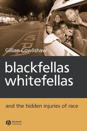 Blackfellas, Whitefellas, and the Hidden Injuries of Race (1405114045) cover image