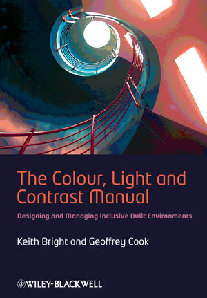 The Colour, Light and Contrast Manual: Designing and Managing Inclusive Built Environments (1405195045) cover image
