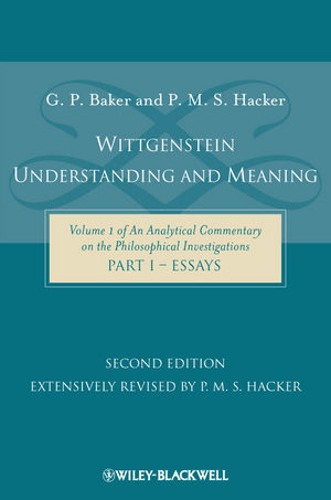 Wittgenstein: Understanding and Meaning: Volume 1 of an Analytical Commentary on the Philosophical Investigations, Part I: Essays, 2nd Edition (1405199245) cover image