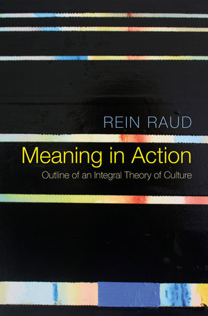 Meaning in Action: Outline of an Integral Theory of Culture