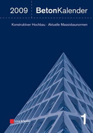 Beton-Kalender 2009: Schwerpunkte: Konstruktiver Hochbau - Aktuelle Massivbaunormen (3433018545) cover image