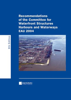 Recommendations of the Committee for Waterfront Structures Harbours and Waterways EAU 2004, 8th Edition; Translation of the 10th German Edition