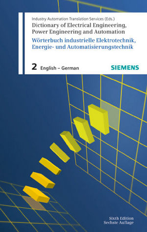 Dictionary of Electrical Engineering, Power Engineering and Automation / Wörterbuch Elektrotechnik, Energie- und Automatisierungstechnik: Part 2: English-German / Teil 2: Englisch-Deutsch