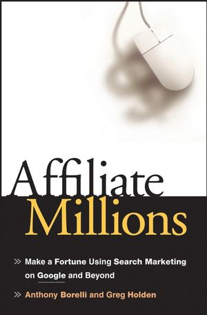 Affiliate Millions: Make a Fortune using Search Marketing on Google and Beyond (0470100346) cover image