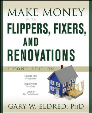 Make Money with Flippers, Fixers, and Renovations, 2nd Edition