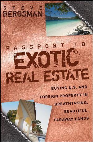 Passport to Exotic Real Estate : Buying U.S. And Foreign Property In Breath-Taking, Beautiful, Faraway Lands