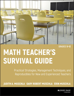 Math Teacher's Survival Guide: Practical Strategies, Management Techniques, and Reproducibles for New and Experienced Teachers, Grades 5-12