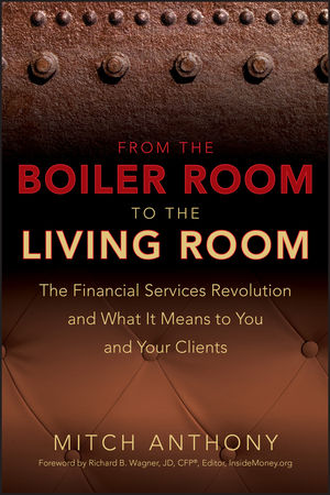 From the Boiler Room to the Living Room: The Financial Services Revolution and What it Means to You and Your Clients (0470432446) cover image