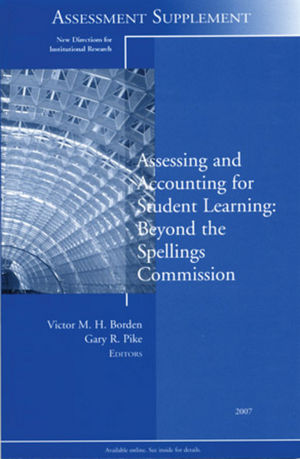 Assessing and Accounting for Student Learning: Beyond the Spellings Commission: New Directions for Institutional Research, Assessment Supplement 2007