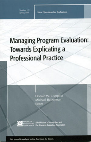Managing Program Evaluation: Towards Explicating a Professional Practice: New Directions for Evaluation, Number 121