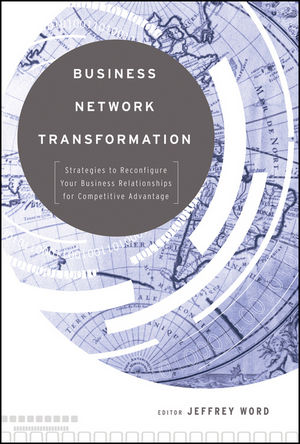 Business Network Transformation: Strategies to Reconfigure Your Business Relationships for Competitive Advantage, J-B Edition