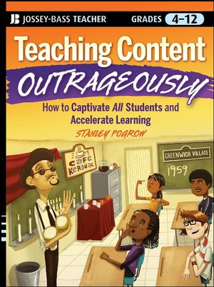 Teaching Content Outrageously: How to Captivate All Students and Accelerate Learning, Grades 4-12 (0470623446) cover image