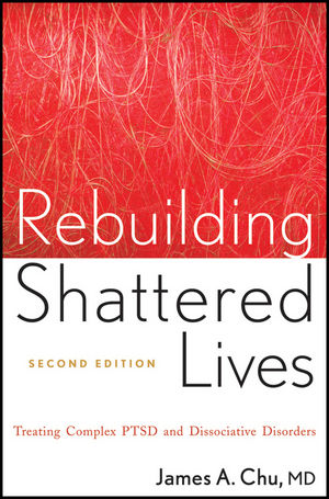 Rebuilding Shattered Lives: Treating Complex PTSD and Dissociative Disorders, 2nd Edition (0470768746) cover image