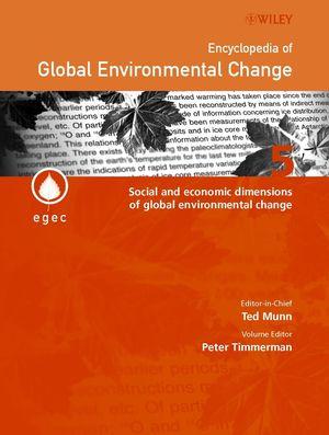 Encyclopedia of Global Environmental Change, Volume 5, Social and Economic Dimensions of Global Environmental Change