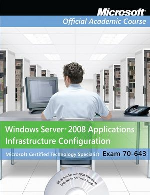 Exam 70-643 Windows Server 2008 Applications Infrastructure Configuration with Lab Manual Set