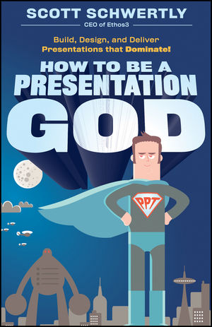 How to be a Presentation God: Build, Design, and Deliver Presentations that Dominate (0470915846) cover image