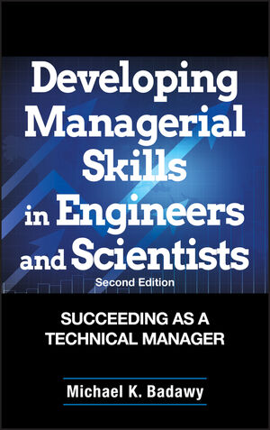 Developing Managerial Skills in Engineers and Scientists: Succeeding as a Technical Manager, 2nd Edition