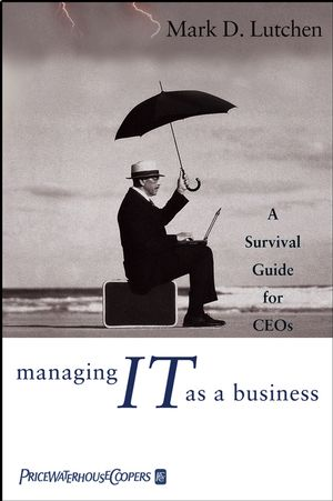 Managing IT as a Business: A Survival Guide for CEOs  (0471471046) cover image