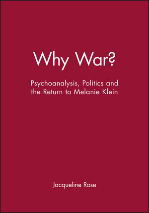 Why War?: Psychoanalysis, Politics and the Return to Melanie Klein