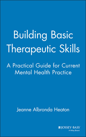 Building Basic Therapeutic Skills: A Practical Guide for Current Mental Health Practice