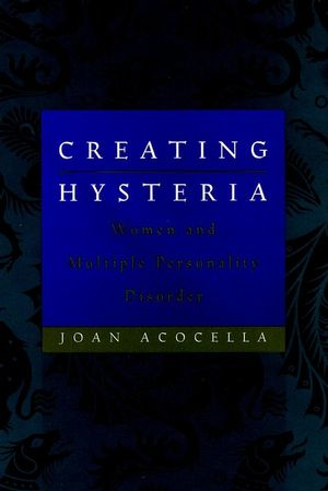 Creating Hysteria: Women and Multiple Personality Disorder