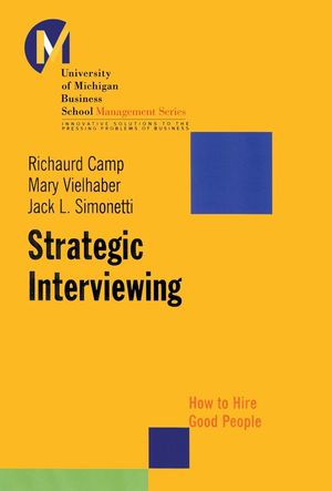 Strategic Interviewing: How to Hire Good People
