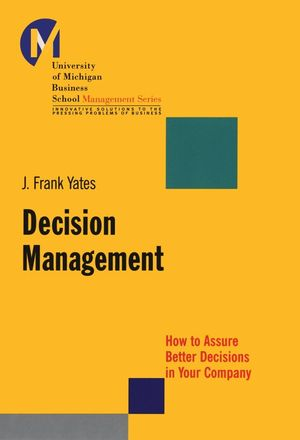 Decision Management: How to Assure Better Decisions in Your Company (0787966746) cover image