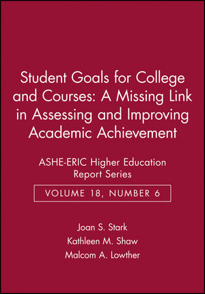 Student Goals for College and Courses: A Missing Link in Assessing and Improving Academic Achievement: ASHE-ERIC Higher Education Report Series, Volume 18, Number 6