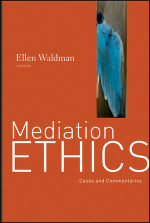 Mediation Ethics: Cases and Commentaries  (1118001346) cover image