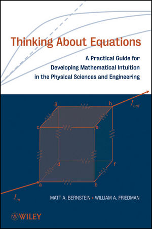 Thinking About Equations: A Practical Guide for Developing Mathematical Intuition in the Physical Sciences and Engineering (1118210646) cover image