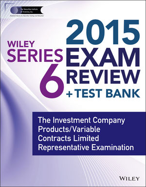 Wiley Series 6 Exam Review 2015 + Test Bank: The Investment Company Products / Variable Contracts Limited Representative Examination