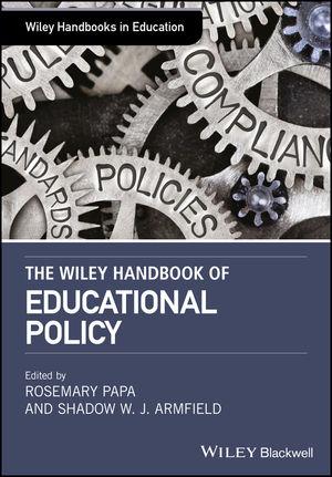 The Wiley Handbook ofEducationalPolicy