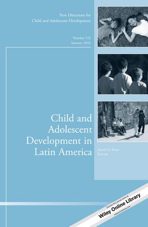 Child and Adolescent Development in Latin America: New Directions for Child and Adolescent Development, Number 152