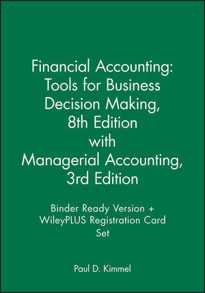Financial Accounting: Tools for Business Decision Making, 8e with Managerial Accounting, 3e Binder Ready Version + WileyPLUS Registration Card Set