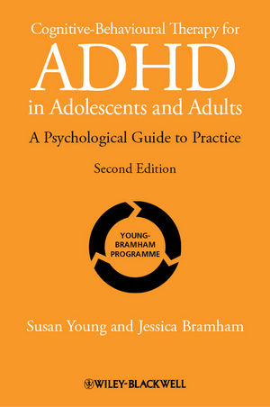 Cognitive-Behavioural Therapy for ADHD in Adolescents and Adults: A Psychological Guide to Practice, 2nd Edition
