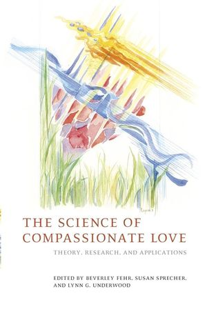The Science of Compassionate Love: Theory, Research, and Applications (1405153946) cover image