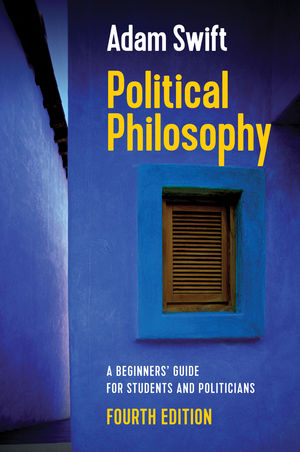 Political Philosophy: A Beginners' Guide for Students and Politicians, 4th Edition