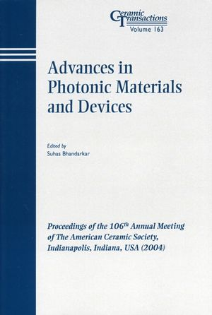 Advances in Photonic Materials and Devices: Proceedings of the 106th Annual Meeting of The American Ceramic Society, Indianapolis, Indiana, USA 2004