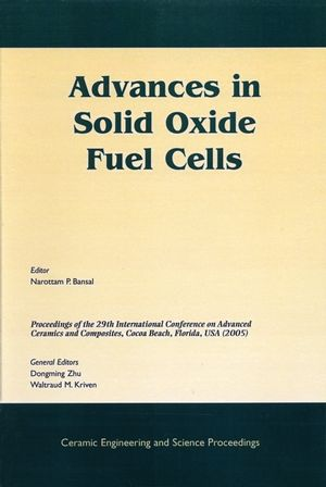 Advances in Solid Oxide Fuel Cells: A Collection of Papers Presented at the 29th International Conference on Advanced Ceramics and Composites, Jan 23-28, 2005, Cocoa Beach, FL, Volume 26, Issue 4
