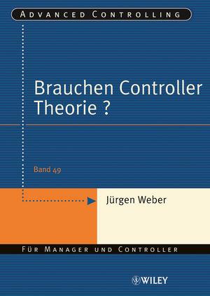 Brauchen Controller Theorie?: Wichtige Zusammenhänge am Beispiel der Kostenrechnung
