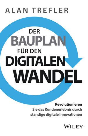 Der Bauplan für den digitalen Wandel: Revolutionieren Sie das Kundenerlebnis durch ständige digitale Innovationen