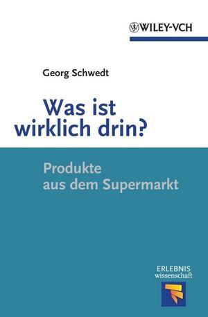 Was ist wirklich drin?: Produkte aus dem Supermarkt