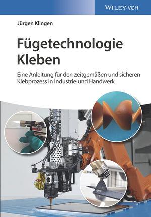 Fügetechnologie Kleben: eine Anleitung für den zeitgemässen und sicheren Klebprozess in Industrie und Handwerk