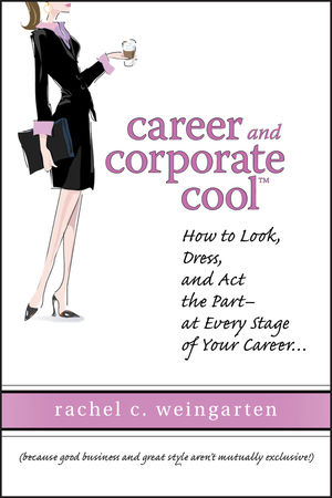 Career and Corporate Cool: How to Look, Dress, and Act the Part -- At Every Stage in Your Career... (0470120347) cover image