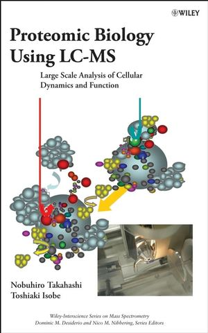 Proteomic Biology Using LC/MS: Large Scale Analysis of Cellular Dynamics and Function (0470149647) cover image
