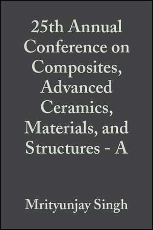 25th Annual Conference on Composites, Advanced Ceramics, Materials, and Structures - A: Ceramic Engineering and Science Proceedings, Volume 22, Issue 3 (0470295147) cover image