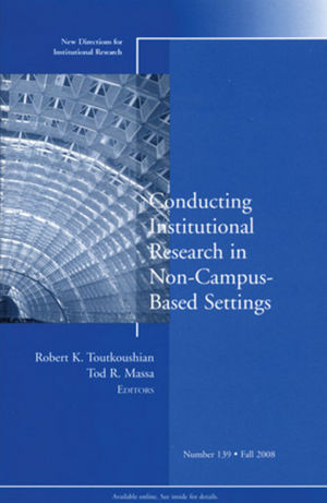 Conducting Institutional Research in Non-Campus-Based Settings: New Directions for Institutional Research, Number 139
